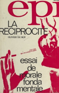 Olivier Du Roy - La réciprocité - Essai de morale fondamentale.