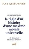 Olivier Du Roy - La règle d'or, histoire d'une maxime morale universelle - Volume 1, De Confucius à la fin du XIXe siècle.