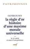 Olivier Du Roy - La règle d'or, histoire d'une maxime morale universelle - Volume 2, Le XXe siècle et essai d'interprétation.
