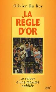 Olivier Du Roy - La règle d'or - Le retour d'une maxime oubliée.