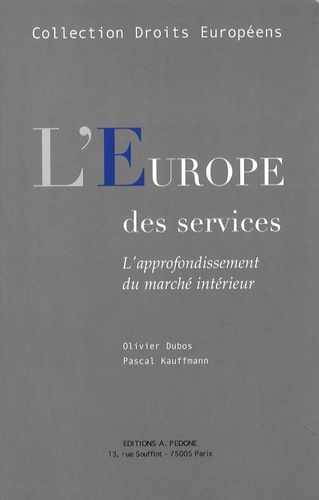 Olivier Dubos et Pascal Kauffmann - L'Europe des services - L'approfondissement du marché intérieur.