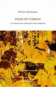 Olivier Ducharme - Films de combat - La résistance du cinéma des frères Dardenne.