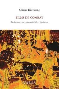 Olivier Ducharme et Bernard Emond - Films de combat - La résistance du cinéma des frères Dardenne.