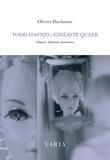 Olivier Ducharme - Todd Haynes : cinéaste queer - Liberté, identité, résistance.
