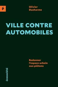Olivier Ducharme - Ville contre automobiles - Redonner l'espace public au piéton.