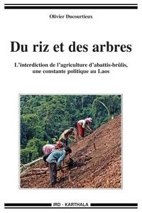 Olivier Ducourtieux - Du riz et des arbres - L'interdiction de l'agriculture d'abattis-brûlis, une constante politique au Laos.