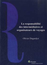 Olivier Dugardyn - La responsabilité des intermédiaires et organisateurs de voyages.