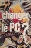 Olivier Duhamel et Henri Weber - Changer le P.C.: [Parti communiste]: ? - Débats sur le gallocommunisme.