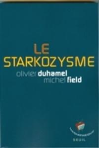 Olivier Duhamel et Michel Field - Le starkozysme.