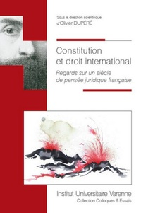 Constitution et droit international - Regards sur un siècle de pensée juridique française.pdf
