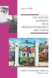Olivier Dupéré - Les sources juridiques de la départementalisation ultra-marine.