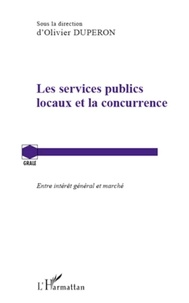 Olivier Dupéron - Les services publics locaux et la concurrence - Entre intérêt général et marché.