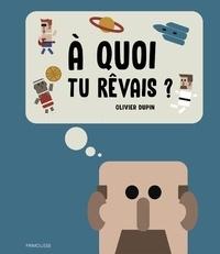Olivier Dupin - A quoi tu rêvais ?.