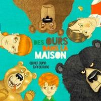 Olivier Dupin et Toni Demuro - Des ours dans la maison.