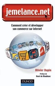 Olivier Dupin - Jemelance.net - Comment créer et développer son commerce sur internet.