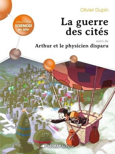 Olivier Dupin - La guerre des cités - Suivi de Arthur et le physicien perdu.