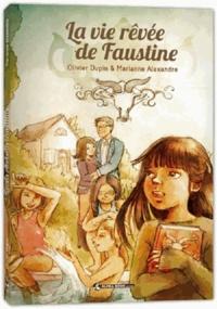 Olivier Dupin et Marianne Alexandre - La vie rêvée de Faustine.