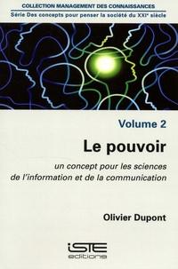 Olivier Dupont - Des concepts pour penser la société du XXIe siècle - Volume 2, Le pouvoir. Un concept pour les sciences de l'information et de la communication.
