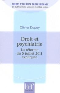 Olivier Dupuy - Droit et psychiatrie - La réforme du 5 juillet 2011 expliquée.