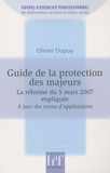 Olivier Dupuy - Guide de la protection des majeurs - La réforme du 5 mars 2007 expliquée.