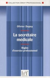 Olivier Dupuy - La secrétaire médicale - Règles d'exercice professionnel.