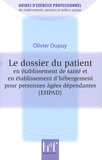 Olivier Dupuy - Le dossier du patient en établissement de santé et en établissement d'hébergement pour personnes âgées dépendantes (EHPAD).