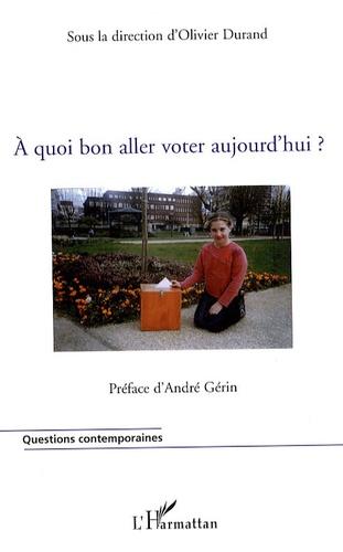 Olivier Durand - A quoi bon aller voter aujourd'hui ?.