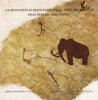 Olivier Durand et Erdna André - La découverte du geste d'urgence au temps des mammouths (roman illustré).