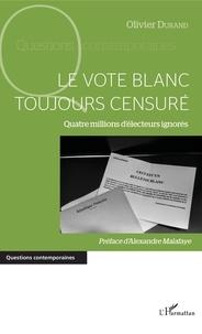 Olivier Durand - Le vote blanc toujours censuré - Quatre millions d'électeurs ignorés.