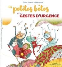 Olivier Durand et Julie Argouse - Les petites bêtes et les gestes d'urgence.