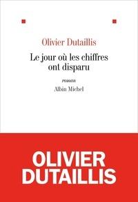 Olivier Dutaillis - Le Jour où les chiffres ont disparu.
