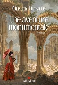 Olivier Dutaillis - Une aventure monumentale.