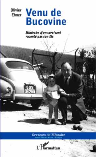 Olivier Ebner - Venu de Bucovine - Itinéraire d'un survivant raconté par son fils.