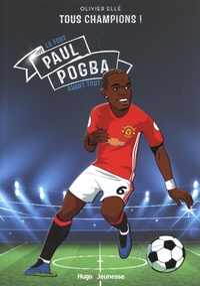 Olivier Ellé - Tous champions !  : Paul Pogba - Le foot avant tout.