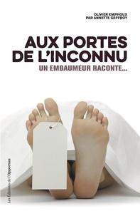 Olivier Emphoux et Annette Geffroy - Aux portes de l'inconnu - Un embaumeur raconte....