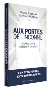 Olivier Emphoux et Annette Geffroy - Aux portes de l'inconnu - Quand la vie résiste à la mort.