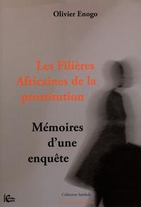 Olivier Enogo - Les filières africaines de la prostitution - Mémoires d'une enquête.