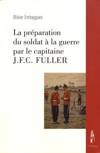 Olivier Entraygues - La préparation du soldat à la guerre par le capitaine J.F.C. Fuller.