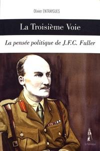 Olivier Entraygues - La troisième voie - La pensée politique de J.F.C. Fuller.