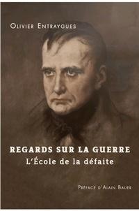 Olivier Entraygues - Regards sur la guerre - L'école de la défaite.