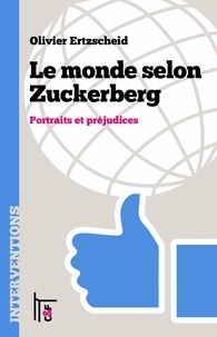 Olivier Ertzscheid - Le monde selon Zuckerberg - Portraits et préjudices.