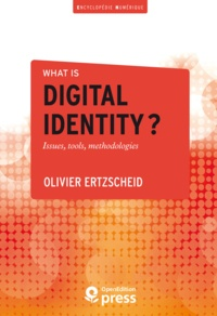 Olivier Ertzscheid - What is digital identity? - Issues, tools, methodologies.