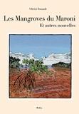 Olivier Esnault - Les mangroves du Maroni et autres nouvelles.