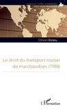 Olivier Esneu - Le droit du transport routier de marchandises (TRM).