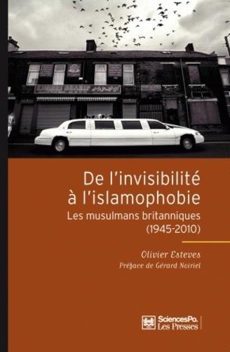 De l'invisibilité à l'islamophobie. Les musulmans britanniques (1945-2010)