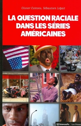 Olivier Esteves - La question raciale dans les séries américaines - The Wire, Homeland, Oz, The Sopranos, OITNB, Boss, Mad Men, Nip/Tuck.