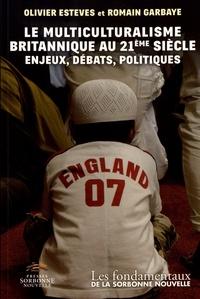 Olivier Esteves et Romain Garbaye - Le multiculturalisme britannique au 21e siècle - Enjeux, débats, politiques.