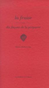 Olivier Etcheverria - La fraise - Dix façons de la préparer.