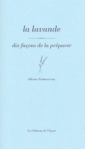 Olivier Etcheverria - La lavande - Dix façons de la préparer.