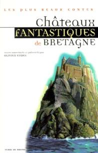 Olivier Eudes et  Collectif - Châteaux fantastiques de Bretagne.